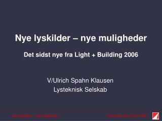 Nye lyskilder – nye muligheder Det sidst nye fra Light + Building 2006