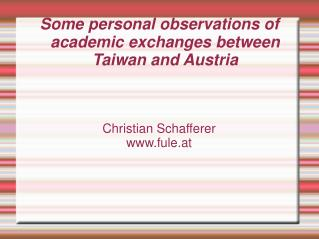 Some personal observations of academic exchanges between Taiwan and Austria