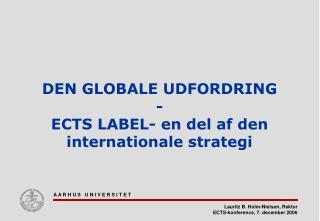 DEN GLOBALE UDFORDRING  - ECTS LABEL- en del af den internationale strategi