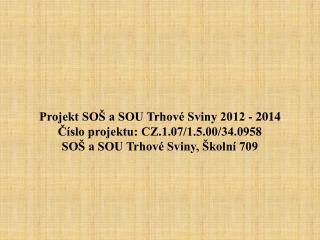 Projekt SOŠ a SOU Trhové Sviny 2012 - 2014 Číslo projektu: CZ.1.07/1.5.00/34.0958