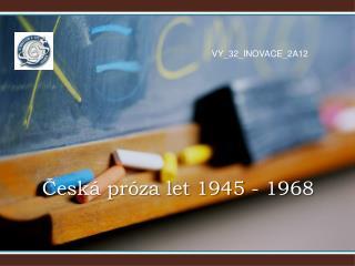 Česká próza let 1945 - 1968