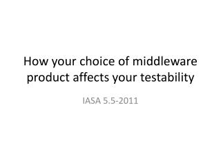 How your choice of middleware product affects your testability