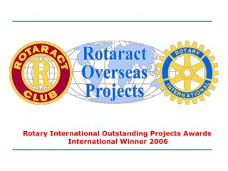 Rotary International Outstanding Projects Awards  International Winner 2006