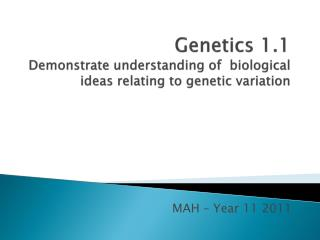 Genetics 1.1 Demonstrate understanding of  biological ideas relating to genetic variation
