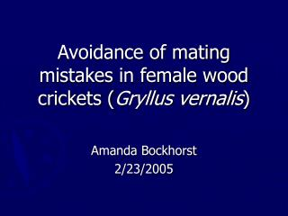 Avoidance of mating mistakes in female wood crickets ( Gryllus vernalis )