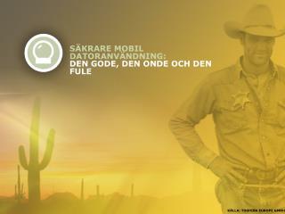 SÄKRARE MOBIL DATORANVÄNDNING: DEN GODE, DEN ONDE OCH DEN FULE