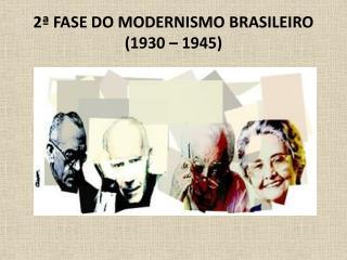 2ª FASE DO MODERNISMO BRASILEIRO  (1930 – 1945)