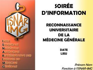 SOIRÉE D'INFORMATION RECONNAISSANCE UNIVERSITAIRE  DE LA  MÉDECINE GÉNÉRALE DATE LIEU