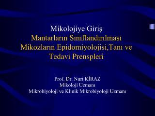 Prof. Dr.  Nuri KİRAZ Mikoloji Uzmanı Mikrobiyoloji ve Klinik Mikrobiyoloji Uzmanı