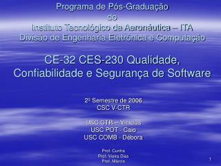 2º Semestre de 2006 CSC V-CTR USC CTR – Vinícius USC POT - Caio USC COMB - Débora Prof. Cunha