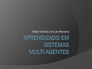 Aprendizado em Sistemas  Multi-agentes