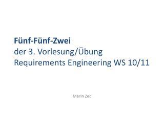 Fünf-Fünf-Zwei der 3. Vorlesung/Übung Requirements  Engineering WS 10/11