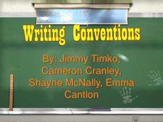 By: Jimmy Timko, Cameron Cranley, Shayne McNally, Emma Cantlon