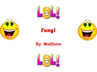 Funy!