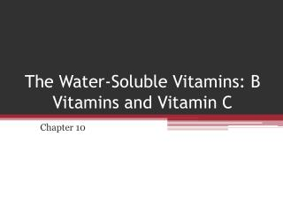 The Water-Soluble Vitamins: B Vitamins and Vitamin C