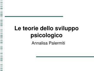 Le teorie dello  sviluppo psicologico
