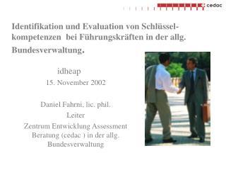idheap 15. November 2002 Daniel Fahrni, lic. phil. Leiter