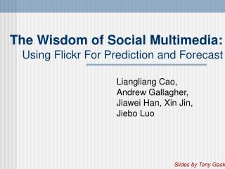 The Wisdom of Social Multimedia: Using Flickr For Prediction and Forecast