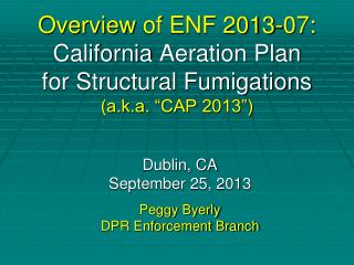 Dublin, CA September 25, 2013 Peggy  Byerly DPR Enforcement Branch