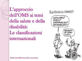 L'approccio dell'OMS ai temi della salute e della disabilità: Le classificazioni internazionali
