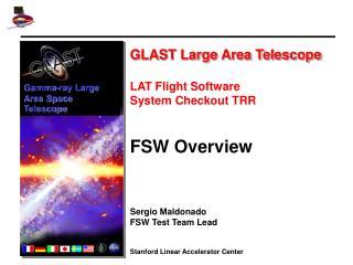 GLAST Large Area Telescope LAT Flight Software  System Checkout TRR FSW Overview Sergio Maldonado