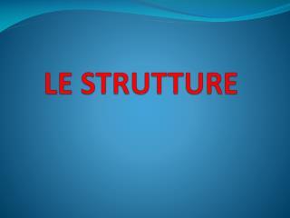 LE STRUTTURE