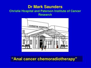 Dr Mark Saunders Christie Hospital and Paterson Institute of Cancer Research
