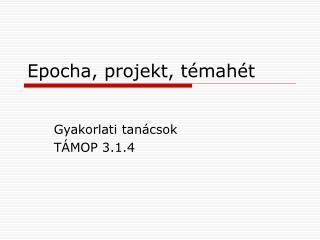 Epocha, projekt, témahét