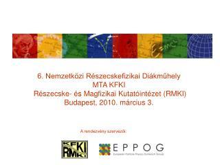 6. Nemzetközi Részecskefizikai Diákműhely MTA KFKI  Részecske- és Magfizikai Kutatóintézet (RMKI)