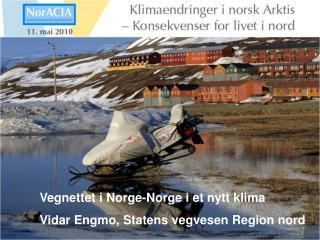 Vegnettet i Norge-Norge i et nytt klima  Vidar Engmo, Statens vegvesen Region nord