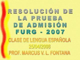 CLASE DE LENGUA ESPAÑOLA 25/04/2008 PROF. MARCUS V. L. FONTANA