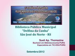 """Biblioteca Pública Municipal  """"Delfina da Cunha""""  São José do Norte - RS Sueli Ap. Thomazine"""