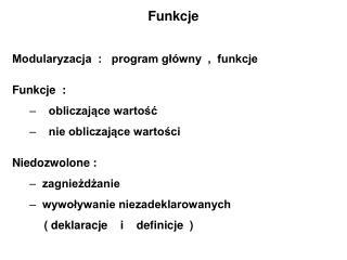 Funkcje Modularyzacja  :   program główny  ,  funkcje Funkcje  :      obliczające wartość