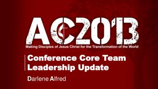 Conference Core Team Leadership Update D arlene A lfred