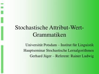 Stochastische Attribut-Wert-Grammatiken