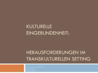 Kulturelle  Eingebundenheit:    Herausforderungen im Transkulturellen Setting