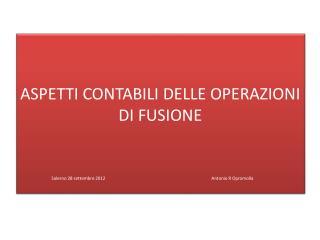 ASPETTI CONTABILI DELLE OPERAZIONI  DI  FUSIONE Salerno 28 settembre 2012Antonio R Opromolla