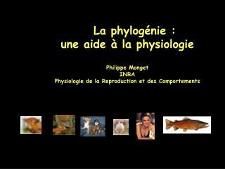 La phylogénie :  une aide à la physiologie Philippe Monget INRA