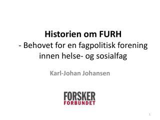 Historien om FURH  - Behovet for en fagpolitisk forening innen helse- og sosialfag