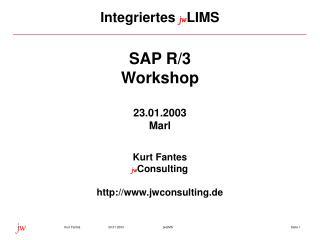 SAP R/3 Workshop 23.01.2003 Marl Kurt Fantes jw Consulting jwconsulting.de