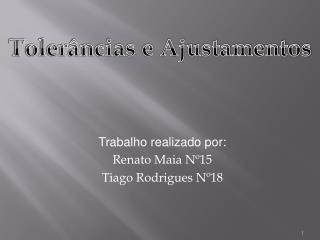 Trabalho realizado por: Renato Maia Nº15 Tiago Rodrigues Nº18