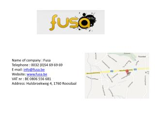 Name of company : Fusa Telephone : 0032 (0)54 69 69 69 E-mail:  info@fusa.be Website:  fusa.be