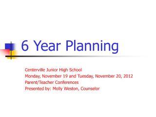 6 Year Planning