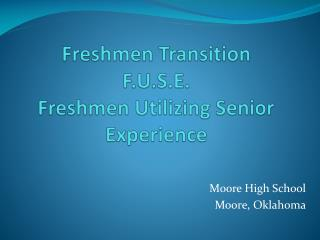 Freshmen Transition F.U.S.E. Freshmen Utilizing Senior Experience