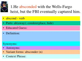 1.He  absconded  with the Wells-Fargo heist, but the FBI eventually captured him.