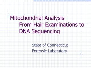 Mitochondrial Analysis From Hair Examinations to DNA Sequencing