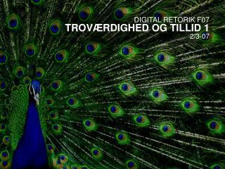 DIGITAL RETORIK F07 TROVÆRDIGHED OG TILLID 1 2/3-07