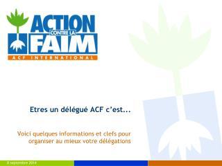 Etres un délégué ACF c'est...