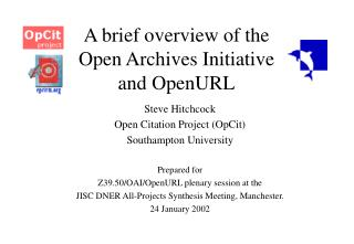 A brief overview of the  Open Archives Initiative  and OpenURL