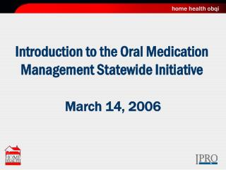 Introduction to the Oral Medication Management Statewide Initiative